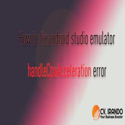 How to fix android studio emulator handleCpuAcceleration error